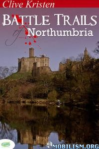 Battle Trails of Northumbria by Clive Kristen
