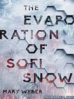 Download ebook The Evaporation of Sofi Snow by Mary Weber (.ePUB)