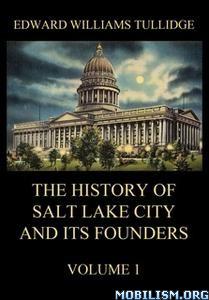 Salt Lake City and its Founders by Edward William Tullidge