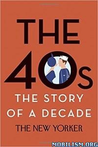 Download The 40s: The Story of a Decade by Henry Finder (ed) (.ePUB)