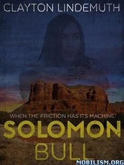 Download ebook Solomon Bull by Clayton Lindemuth (.ePUB) (.MOBI)