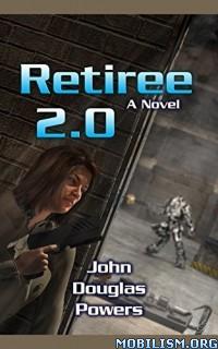 Download Retiree 2.0 by John Douglas Powers (.ePUB)(.AZW3)+