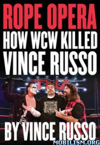 Download Rope Opera: How WCW Killed Vince Russo by Vince Russo (.PDF)