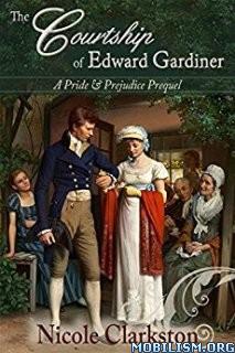 Download ebook The Courtship of Edward Gardiner by Nicole Clarkston (.ePUB)