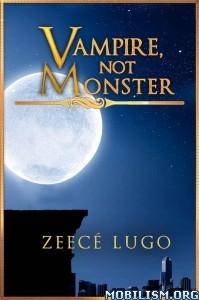 Download ebook Vampire, Not Monster by Zeecé (Zeece) Lugo (.ePUB)