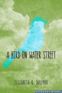 Download ebook A Bird On Water Street by Elizabeth O. Dulemb (.ePUB)(.MOBI)