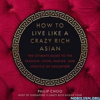 How to Live Like a Crazy Rich Asian by Philip Choo