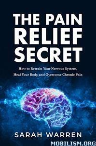 The Pain Relief Secret by Sarah Warren
