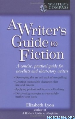 A Writer's Guide to Fiction by Elizabeth Lyon  +