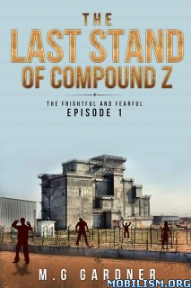 Download ebook The Last Stand of Compound Z by M.G Gardner (.ePUB)(.MOBI)
