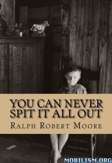 Download ebook You Can Never Spit It All Out by Ralph Robert Moore (.ePUB)