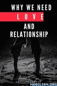 Why We Need Love and Relationship by Anthony Ekanem