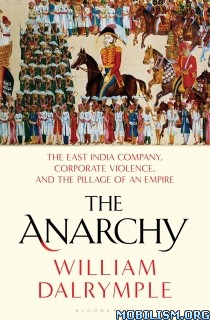 The Anarchy: Rise of East India Company by William Dalrymple
