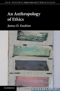 Download ebook An Anthropology of Ethics by James D. Faubion (.PDF)