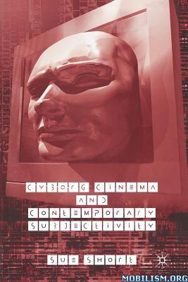 Cyborg Cinema and Contemporary Subjectivity by Sue Short