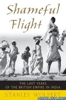 Shameful Flight by Stanley Wolpert