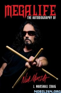 Megalife: The Autobiography of Nick Menza by J. Marshall Craig