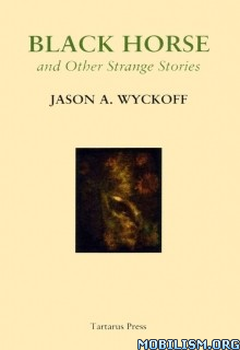 Download Black Horse & Others by Jason A. Wyckoff (.ePUB)
