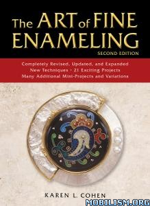 The Art of Fine Enameling, 2nd Edition by Karen L. Cohen