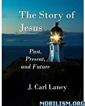 The Story of Jesus by J. Carl Laney