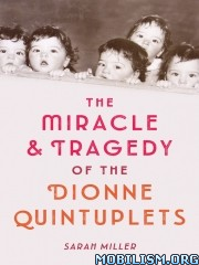 Miracle & Tragedy of the Dionne Quintuplets by Sarah Miller