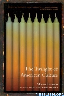 Download ebook The Twilight of American Culture by Morris Berman (.ePUB)+