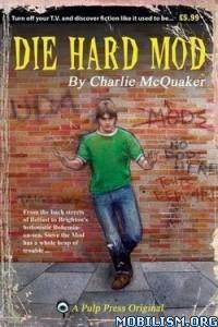 Download ebook Die Hard Mod by Charlie McQuaker (.ePUB)