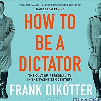 How to Be a Dictator by Frank Dikötter (Dikotter) (.M4B)