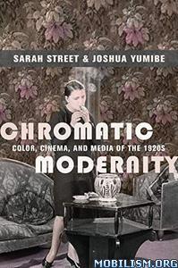 Chromatic Modernity by Sarah Street, Joshua Yumibe