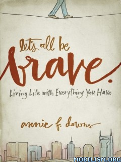 Download ebook Let's All Be Brave by Annie F. Downs (.ePUB)