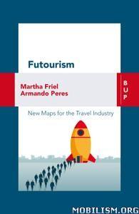 Futourism: A New Map for Travel Tomorrow by Martha Friel +