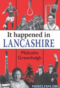Download It Happened in Lancashire by Malcolm Greenhalgh (.ePUB)