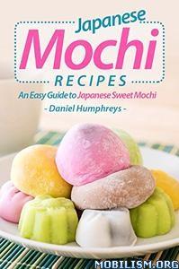 Download Japanese Mochi Recipes by Daniel Humphreys (.ePUB)