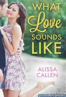 Download ebook What Love Sounds Like by Alissa Callen (.ePUB) (.MOBI)