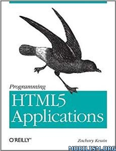 Programming HTML5 Applications by Zachary Kessin