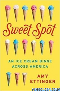 Download ebook Sweet Spot: An Ice Cream Binge by Amy Ettinger (.ePUB)
