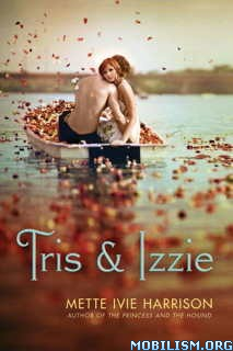 Download Tris & Izzie by Mette Ivie Harrison (.ePUB)(.MOBI)