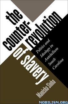The Counterrevolution of Slavery by Manisha Sinha