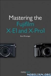 Download ebook Mastering the Fujifilm X-E1 by Rico Pfirstinger (.ePUB)