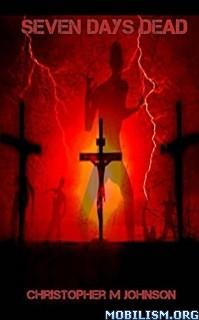 Download ebook Seven Days Dead by Christopher M Johnson (.ePUB)+