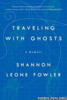 Download Traveling with Ghosts by Shannon Leone Fowler (.ePUB)