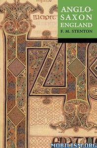 Anglo-Saxon England, 3rd Edition by Frank M. Stenton