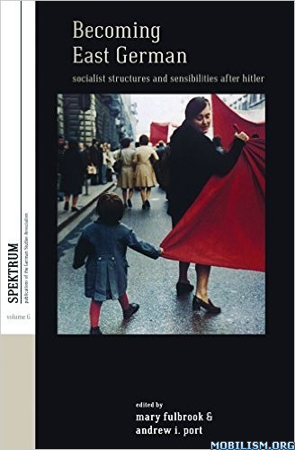 Download Becoming East German by Mary Fulbrook et al. (.ePUB)