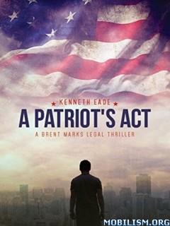 Download ebook A Patriot's Act by Kenneth Eade (.ePUB)(.AZW3)(.MOBI)