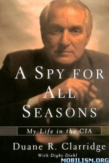 A Spy For All Seasons: My Life in the CIA by Duane R Clarridge