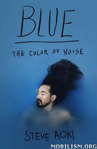 Blue: The Color of Noise by Steve Aoki, Daniel Paisner