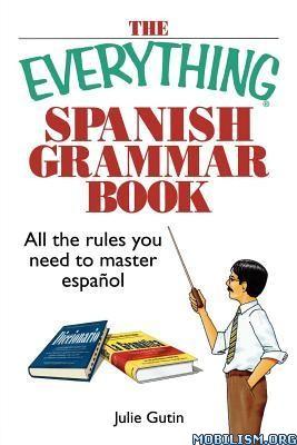 The Everything Spanish Grammar Book by Julie Gutin