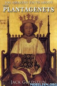 101 Amazing Facts about The Plantagenets by Jack Goldstein