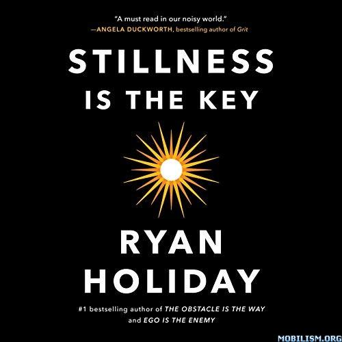 Stillness Is the Key by Ryan Holiday (.M4B)