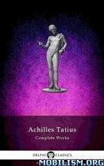 Download ebook Delphi Complete Works of Tatius by Achilles Tatius (.ePUB)